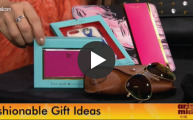 Fashionable Gift Ideas | Video